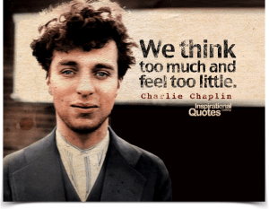Charlie-Chaplin-We-think-too-much-and-feel-too-little